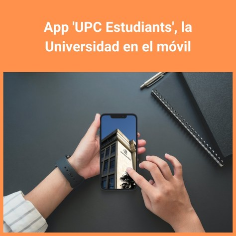 App 'UPC Estudiants', la Universidad en el móvil